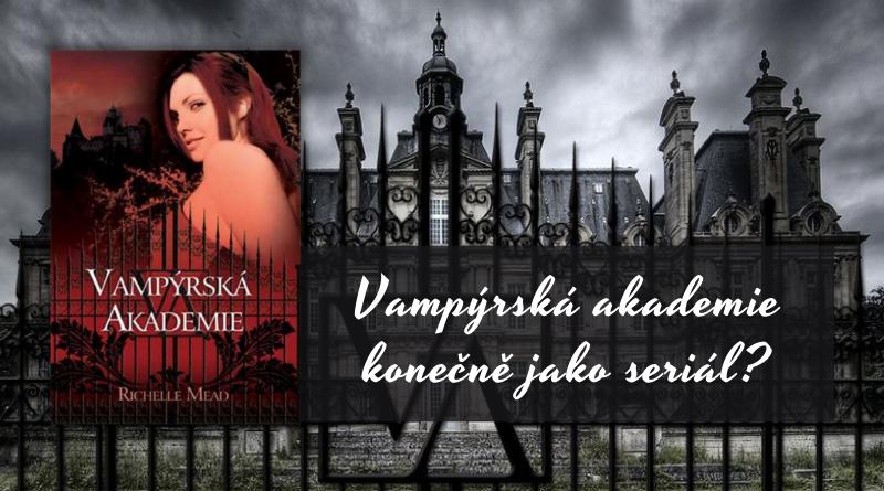 Dočkáme se konečně seriálové Vampýrské akademie?